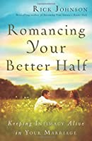 Romancing Your Better Half: Keeping Intimacy Alive in Your Marriage