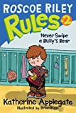 Never Swipe a Bully's Bear (Roscoe Riley Rules)