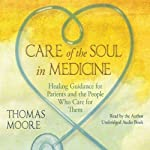 Care of the Soul In Medicine: Healing Guidance for Patients, Families, and the People Who Care for Them | Thomas Moore