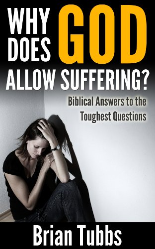 Why Does God Allow Suffering? Why God Permits Evil and Tragedy and How to Cope With the Grief They Cause (Biblical Answers to the Toughest Questions)
