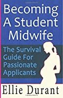 Becoming A Student Midwife: The Survival Guide For Passionate Applicants