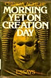 Morning yet on creation day: Essays (0385017030) by Achebe, Chinua
