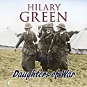 Daughters of War (       UNABRIDGED) by Hilary Green Narrated by Penelope Freeman