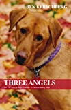 Three Angels: For The Love Of Dogs: Tributes To Three Amazing Pups