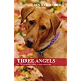 Three Angels: For The Love Of Dogs: Tributes To Three Amazing Pups ~ Benjamin Kerschberg