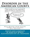 Disorder in the American Courts: Real Quotes from Actual Court Proceedings, 2014 Edition (Volume 1)