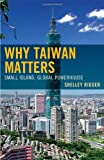 Why Taiwan Matters: Small Island, Global Powerhouse
