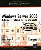Windows Server 2003 - Administration de la s�curit�