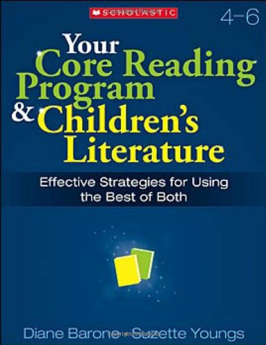 Your Core Reading Program & Children's Literature: Grades 4-6: Effective Strategies for Using the Best of Both