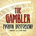 The Gambler (       UNABRIDGED) by Fyodor Dostoevsky Narrated by Simon Prebble