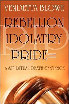 R.I.P. Rebellion Idolatry Pride=A Spiritual Death Sentence: Vendetta Blowe: 9781414108674