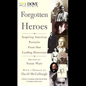 Forgotten Heroes: Inspiring American Portraits From Our Leading Historians | [Susan Ware (edited by)]