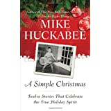 A Simple Christmas: Twelve Stories That Celebrate the True Holiday Spirit ~ Mike Huckabee