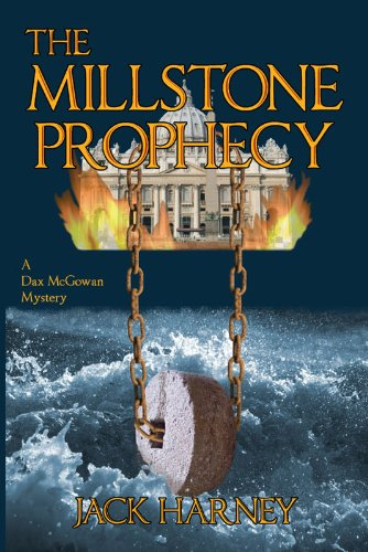 "Kindle Nation Bargain Book Alert: Jack Harney's Compelling Page-Turner THE MILLSTONE PROPHECY, 4.9 Stars on 19 Straight Rave Reviews and Just $2.99 on Kindle! – Bestselling author Mary Jane Clark says ""It's as if Jack Harney had a crystal ball!"""