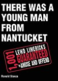 There Was a Young Man from Nantucket: 1,001 Lewd Limericks Guaranteed to Amuse and Offend