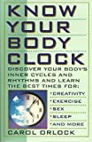 img - for Know Your Body Clock: Discover Your Body's Inner Cycles and Rhythms and Learn the Best Times for Creativity, Exercise, Sex, Sleep, and More book / textbook / text book
