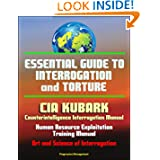 Essential Guide to Interrogation and Torture: CIA KUBARK Counterintelligence Interrogation Manual, Human Resource...