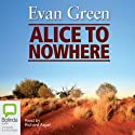 Alice to Nowhere (       UNABRIDGED) by Evan Green Narrated by Richard Aspel