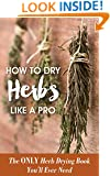 How to Dry Herbs like a Pro: The Only Herb Drying Book You'll Ever Need (Drying Herbs)