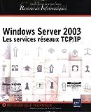 echange, troc Philippe Mathon - Windows Server 2003 : Les Services réseaux TCP/IP