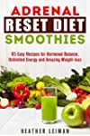 Adrenal Reset Diet Smoothies: 65 Easy...