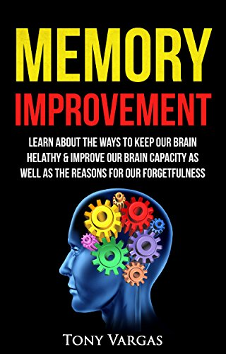 Memory Improvement: Learn About The Ways To Keep Our Brain Healthy & Improve Our Brain Capacity as well as Reasons...