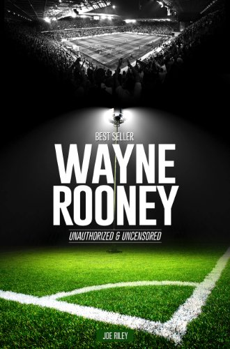 Joe Riley - Wayne Rooney - Soccer Unauthorized & Uncensored (All Ages Deluxe Edition with Videos)