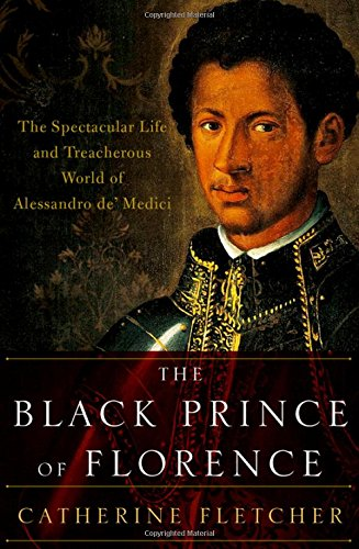 the-black-prince-of-florence-the-spectacular-life-and-treacherous-world-of-alessandro-de-medici