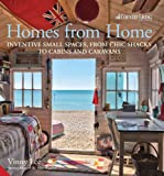 Homes from Home: Inventive Small Spaces, From Chic Shacks To  Cabins And Caravans