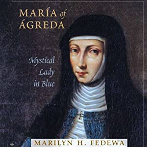 Maria of Agreda: Mystical Lady in Blue | [Marilyn H. Fedewa]