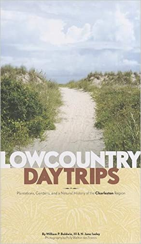 Lowcountry Daytrips: Plantations, Gardens, and a Natural History of the Charleston Region written by William P. Baldwin