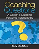 Coaching Questions: A Coachs Guide to Powerful Asking Skills