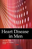 img - for Heart Disease in Men. Edited by Alice B. Todd and Margo H. Mosley by Alice B. Todd, Margo H. Todd (2011) Hardcover book / textbook / text book