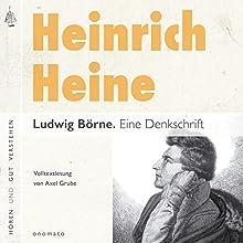 Ludwig Börne: Eine Denkschrift Hörbuch von Heinrich Heine, Axel Grube Gesprochen von: Axel Grube