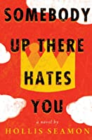 Somebody Up There Hates You: A Novel