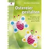 """Ostereier gestalten: Verspieltes und Dekoratives f�r die ganze Familievon """"Maria-Regina Altmeyer"""""""