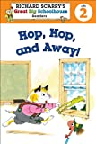 Hop, Hop, and Away! (Richard Scarry's Great Big Schoolhouse Readers Level 2)