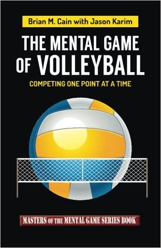 The Mental Game of Volleyball: Competing One Point At A Time (Masters of The Mental Game) (Volume 19)