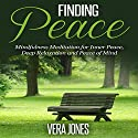 Finding Peace: Mindfulness Meditation for Inner Peace, Deep Relaxation and Peace of Mind Audiobook by Vera Jones Narrated by Chloe Rice