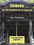 echange, troc Léo Gantelet - Shikoku : Les 88 temples de la Sagesse