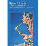 El sonido de la musica en la narrativa dominicana: Ensayos sobre identidad, nacion y performance
