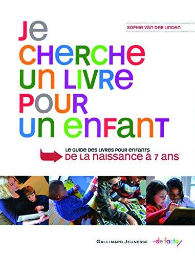 Je cherche un livre pour un enfant : le guide des livres pour enfants de la naissance à 7 ans