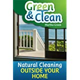 Green and Clean: Natural Cleaning Outside Your Homeby Martha Green