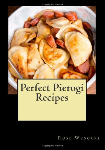 Perfect Pierogi Recipes by Rose Wysocki
