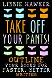 Take Off Your Pants!: Outline Your Books for Faster, Better Writing (English Edition)