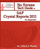 Indera Murphy SAP Crystal Reports 2011 For Beginners (No Stress Tech Guide)