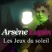 Les Jeux du soleil (Arsène Lupin 14) | Maurice Leblanc