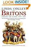 Britons: Forging the Nation 1707-1837; Revised Edition