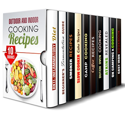 Outdoor and Indoor Cooking Recipes Box Set (10 in 1): Simple and Delicious Recipes for Any Occasion (Smoking Meat & Barbecue Guide) by Nancy Brooks, Laurie Mendez, Erica Shaw, Sheila Butler, Alison DiMarco, Jessica Meyers, Rose Heller, Carrie Bishop, Olga Lawson, Rebecca Dwight