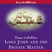 Lord John and the Private Matter (       UNABRIDGED) by Diana Gabaldon Narrated by Jeff Woodman